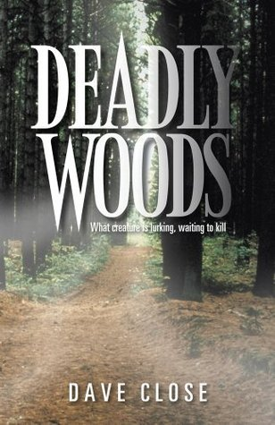 Deadly Woods : What creature is lurking, waiting to kill Dave Close