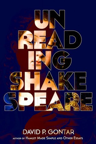 Unreading Shakespeare  by  David P. Gontar