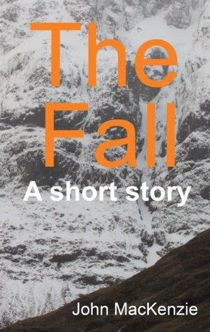 The Fall: A short story  by  John MacKenzie