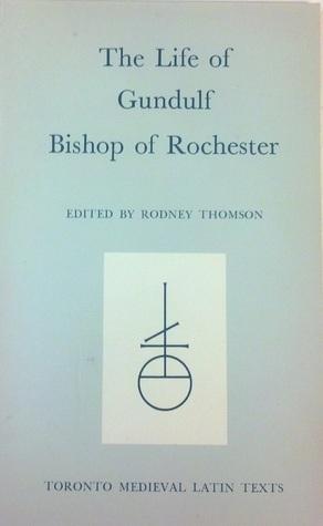 Life of Gundulf, Bishop of Rochester Rodney M. Thomson