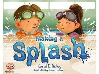 Making A Splash - Growth Mindset for Kids (shipping April 30, 2015) Carol E. Reiley