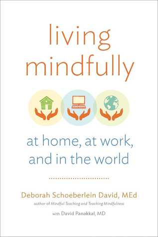 Living Mindfully: At Home, at Work, and in the World  by  Deborah Schoeberlein David
