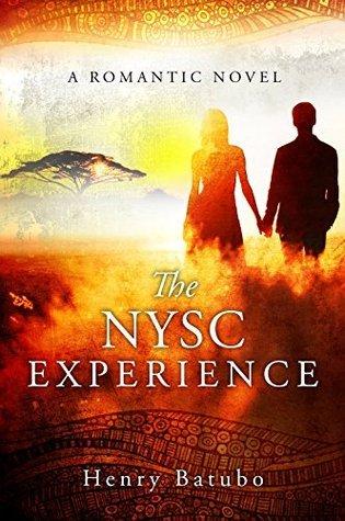 The NYSC Experience: A Romantic Novel Henry Batubo