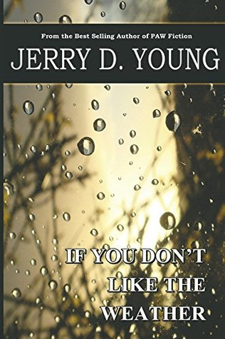 If You Dont Like The Weather  by  Jerry D. Young