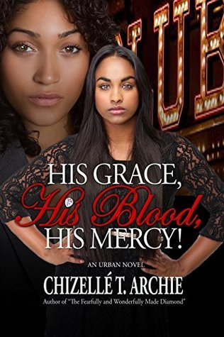 His Grace, His Blood, His Mercy!  by  Chizelle T. Archie