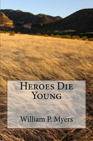 Heroes Die Young William P Myers