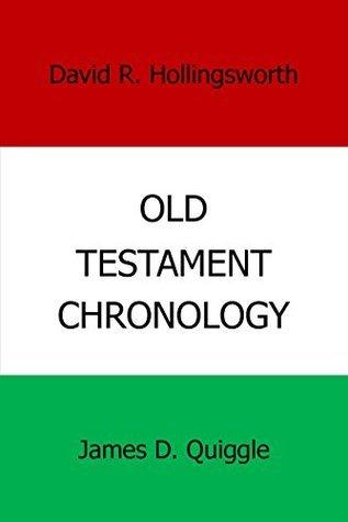 Old Testament Chronology (Biblical Chronology Book 1) James D. Quiggle