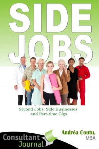 Side Jobs: Second Jobs, Side Businesses and Part-time Gigs Andrea Coutu
