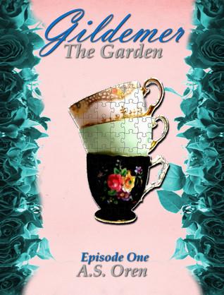 The Garden (The Gildemer Series episode one)  by  A.S. Oren