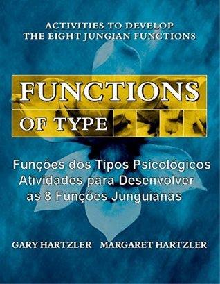 Funções dos Tipos Psicológicos: Atividades para Desenvolver as 8 Funções Junguianas Gary Hartzler