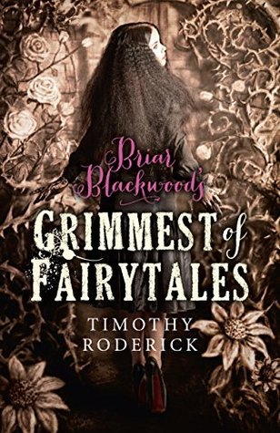 Briar Blackwoods Grimmest of Fairytales  by  Timothy Roderick