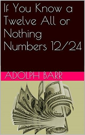 If You Know a Twelve All or Nothing Numbers 12/24 Adolph Barr