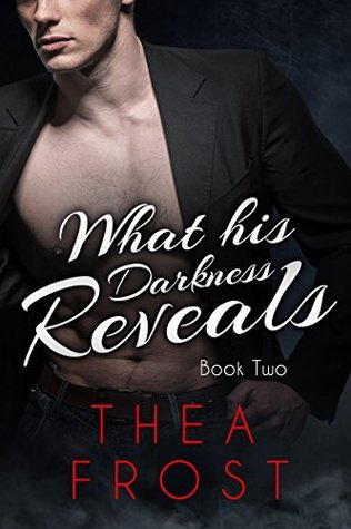 What His Darkness Reveals #2: An Alpha Billionaire Romance  by  Thea Frost