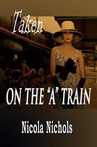 Taken on the A Train Nicola Nichols