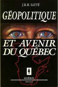 Géopolitique et avenir du Québec  by  Jean-René Marcel Sauvé