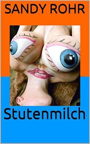 Stutenmilch  by  Sandy Rohr