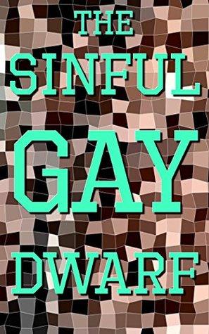 The Sinful Gay Dwarf: I Cant Resist Him  by  Daniel Ellis