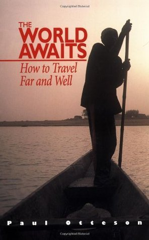 The World Awaits: How to Travel Far and Well  by  Paul Otteson