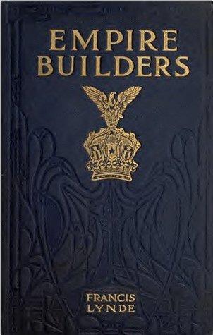 Empire Builders (Original Illustrations) (Railroading Classics Book 1)  by  Francis Lynde