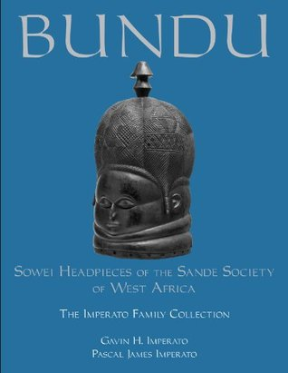 Bundu, Sowei Headpieces of the Sande Society of West Africa: The Imperato Family Collection  by  Gavin H. Imperato