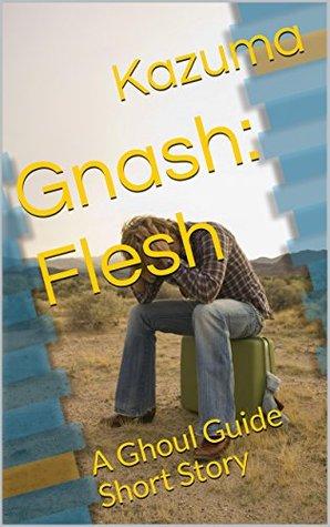Gnash: Flesh: A Ghoul Guide Short Story Kazuma