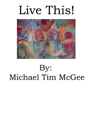 Live This!  by  Michael Tim McGee