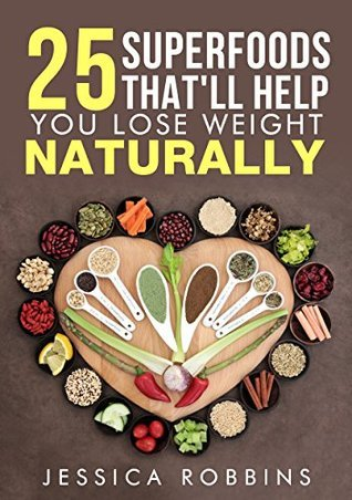 Weight Loss: 25 Superfoods thatll help you lose weight naturally  by  Jessica Robbins
