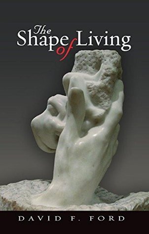 The Shape of Living David F. Ford