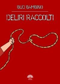 Deliri raccolti  by  Bud Bambino