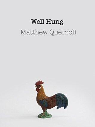 Well Hung  by  Matthew Querzoli