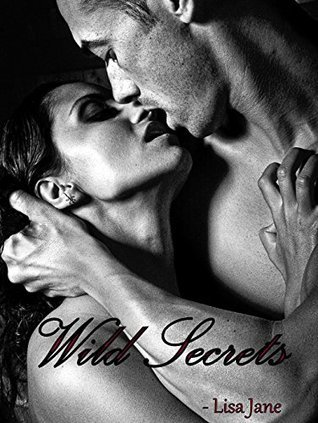 Wild Secrets : Collection of 11 Erotic romances  by  Lisa Jane
