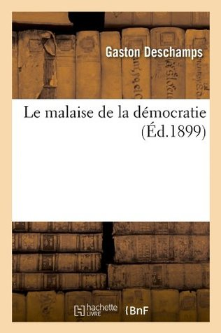 Le malaise de la démocratie (Éd.1899)  by  Gaston Deschamps