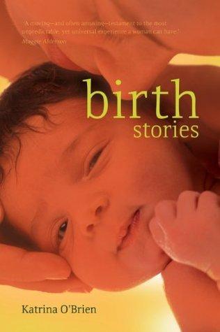 Birth Stories  by  Katrina OBrien