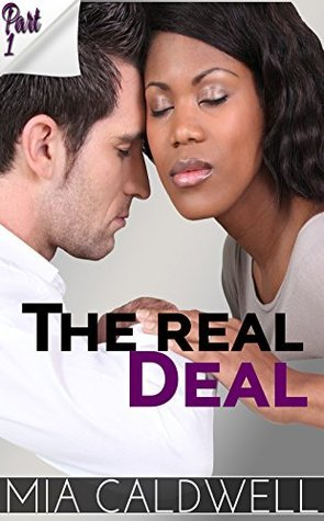 The Real Deal Part 1:  by  Mia Caldwell