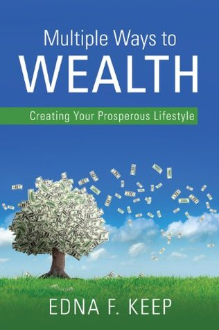 Multiple Ways To Wealth: Creating Your Prosperous Lifestyle  by  Edna F. Keep