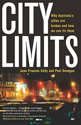 City Limits: Why Australias cities are broken and how we can fix them Jane-Frances Kelly