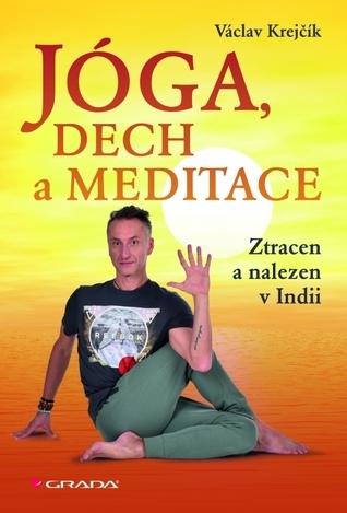 Jóga, dech a meditace: Ztracen a nalezen v Indii Václav Krejčík