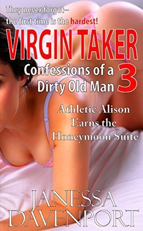 Virgin Taker: Confessions of a Dirty Old Man 3  by  Janessa Davenport