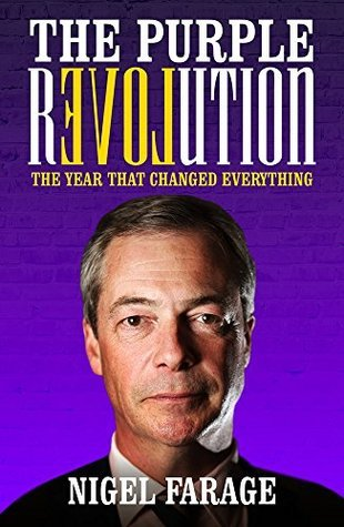 The Purple Revolution: The Year That Changed Everything Nigel Farage