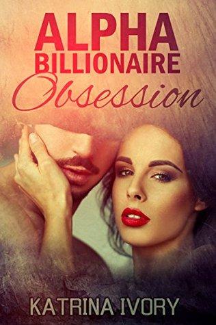 Alpha Billionaire Obsession: Billionaire Romance Books Katrina Ivory