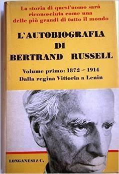 LAutobiografia di Bertrand Russell. Volume primo: 1872-1914 Dalla Regina Vittoria a Lenin Bertrand Russell