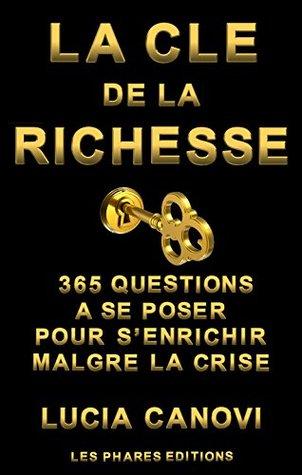 La clé de la richesse: 365 questions à se poser pour senrichir malgré la crise Lucia Canovi