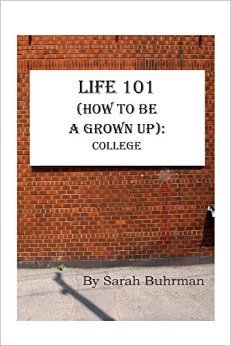 Life 101 (How to be a Grown Up): College  by  Sarah Buhrman