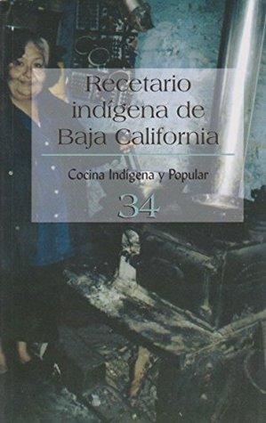 Recetario Indigena De Baja California No. 34 Cocina Indigena Y Popular