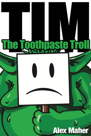 Tim The Toothpaste Troll  by  Alex Maher