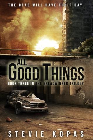 All Good Things (The Breadwinner Trilogy Book 3)  by  Stevie Kopas