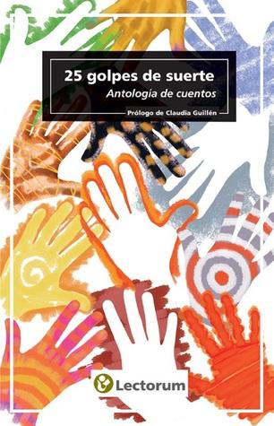25 golpes de suerte. Antologia de cuentos Claudia Guillén