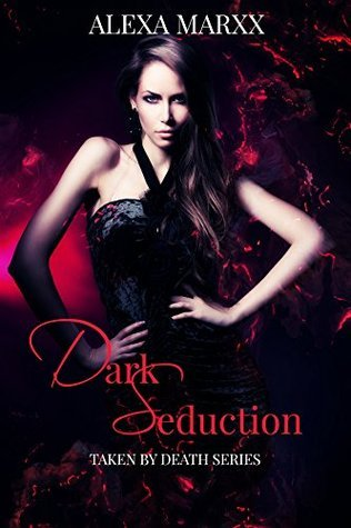 Dark Seduction: Taken Death (Dark Seduction Series Book 1) by Alexa Marxx