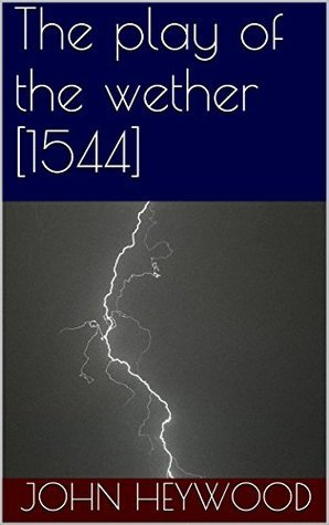 The play of the wether [1544] John Heywood