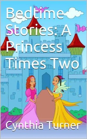 Bedtime Stories: A Princess Times Two  by  Cynthia Turner